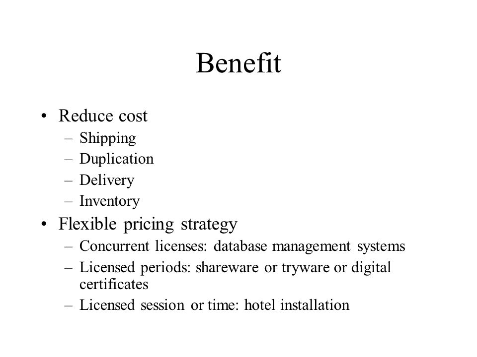 Benefit Reduce cost Flexible pricing strategy Shipping Duplication