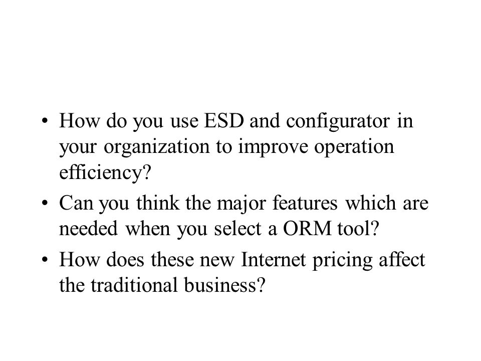 How do you use ESD and configurator in your organization to improve operation efficiency