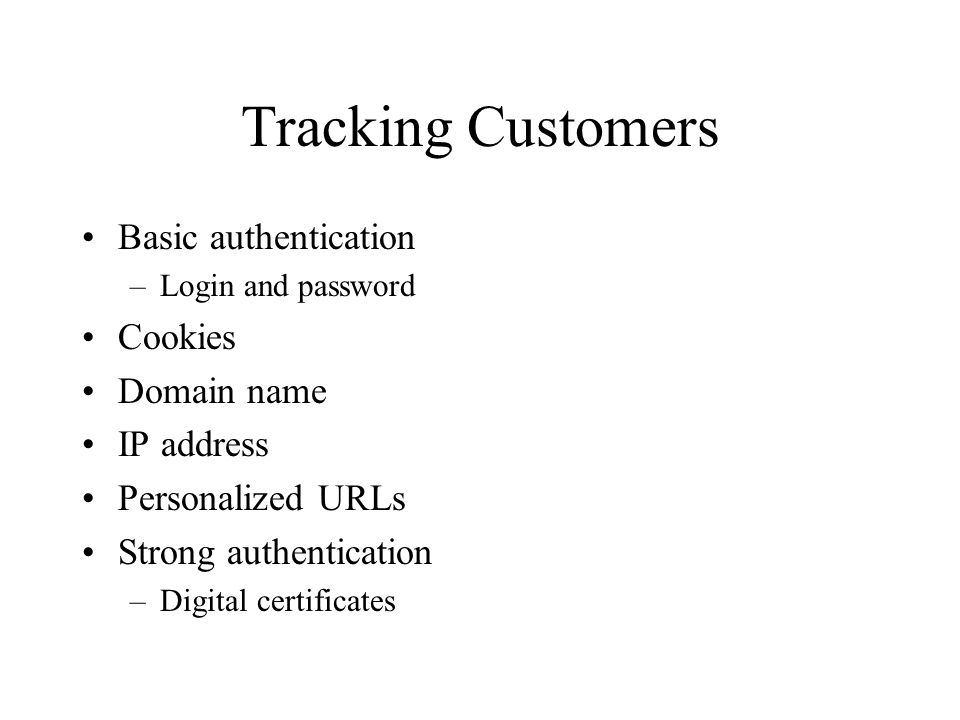 Tracking Customers Basic authentication Cookies Domain name IP address