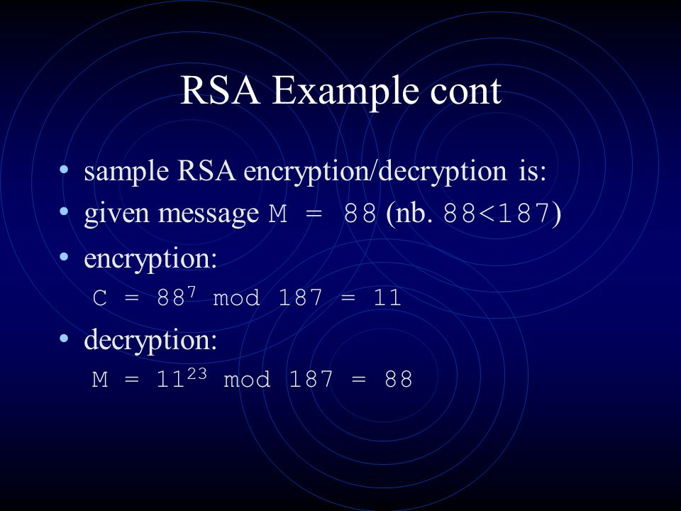 RSA Example cont sample RSA encryption/decryption is: