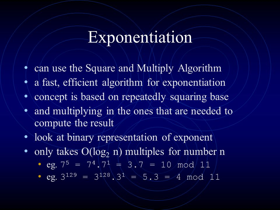 Exponentiation can use the Square and Multiply Algorithm