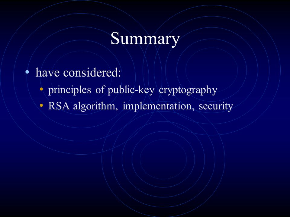 Summary have considered: principles of public-key cryptography