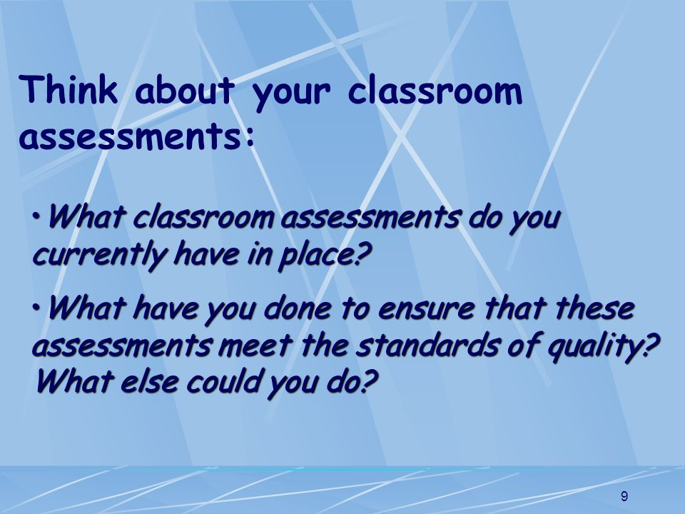 Think about your classroom assessments: