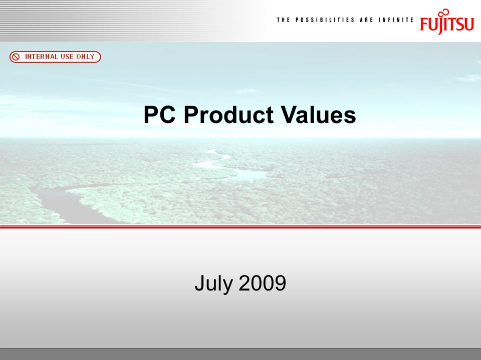 PC Product Values July 2009 Copyright 2009 Fujitsu FTS