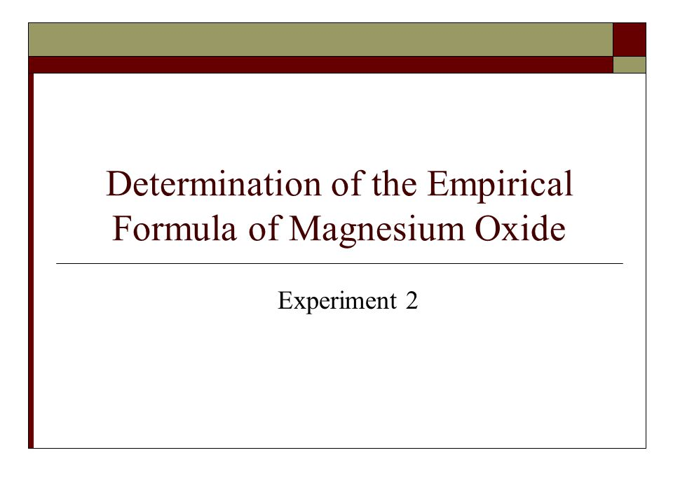 determining the empirical formula of magnesium oxide essay The resulting masses are used to calculate the experimental empirical formula of magnesium oxide,  this is found by determining the moles of mg and o in the.