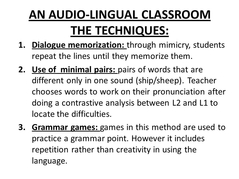 AN AUDIO-LINGUAL CLASSROOM THE TECHNIQUES: