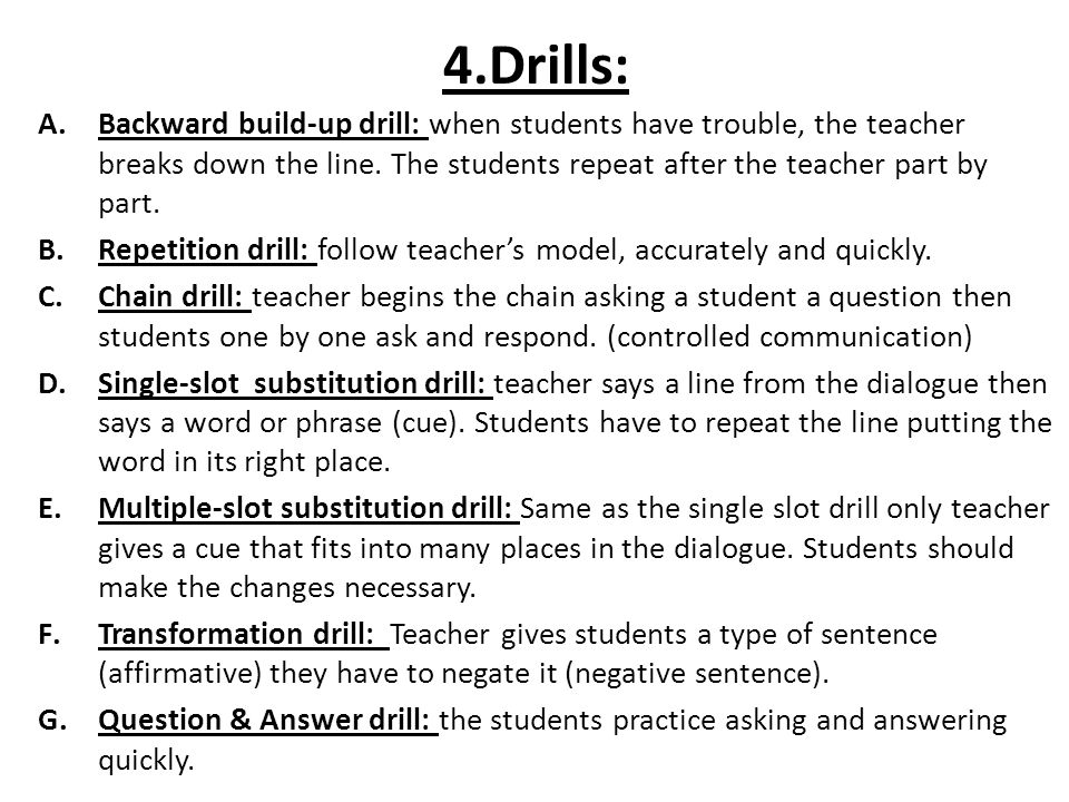 4.Drills: Backward build-up drill: when students have trouble, the teacher breaks down the line. The students repeat after the teacher part by part.