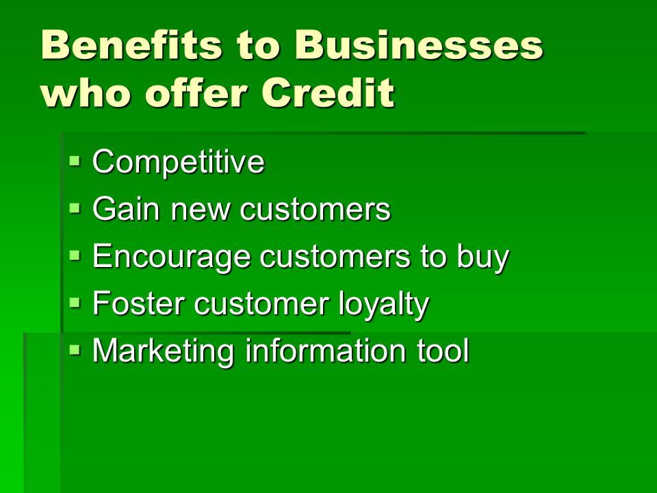 Benefits to Businesses who offer Credit