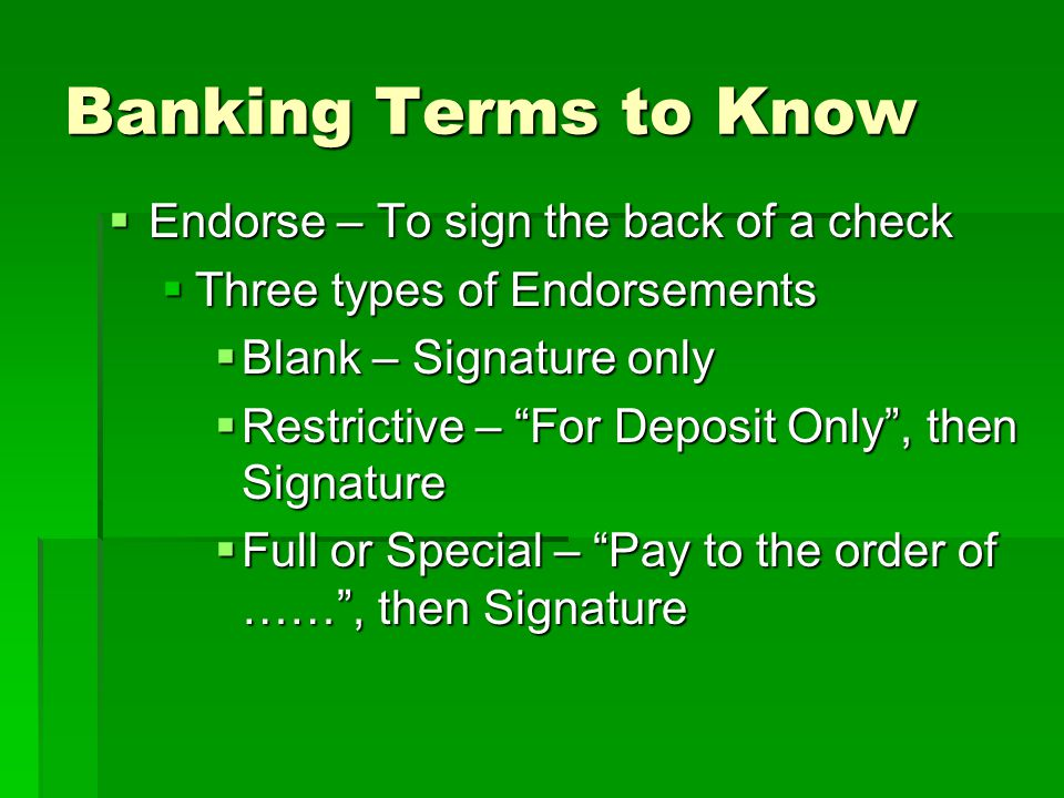 Banking Terms to Know Endorse – To sign the back of a check