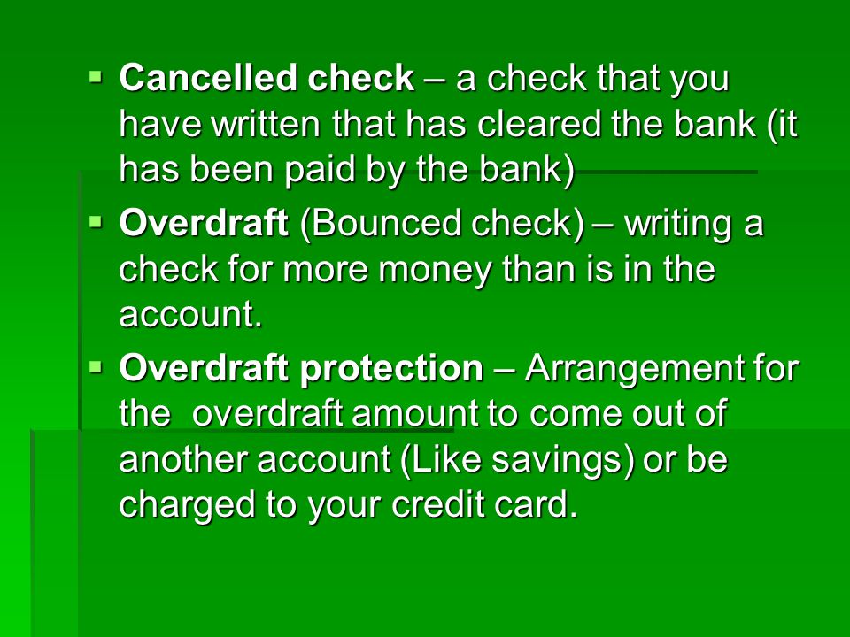 Cancelled check – a check that you have written that has cleared the bank (it has been paid by the bank)