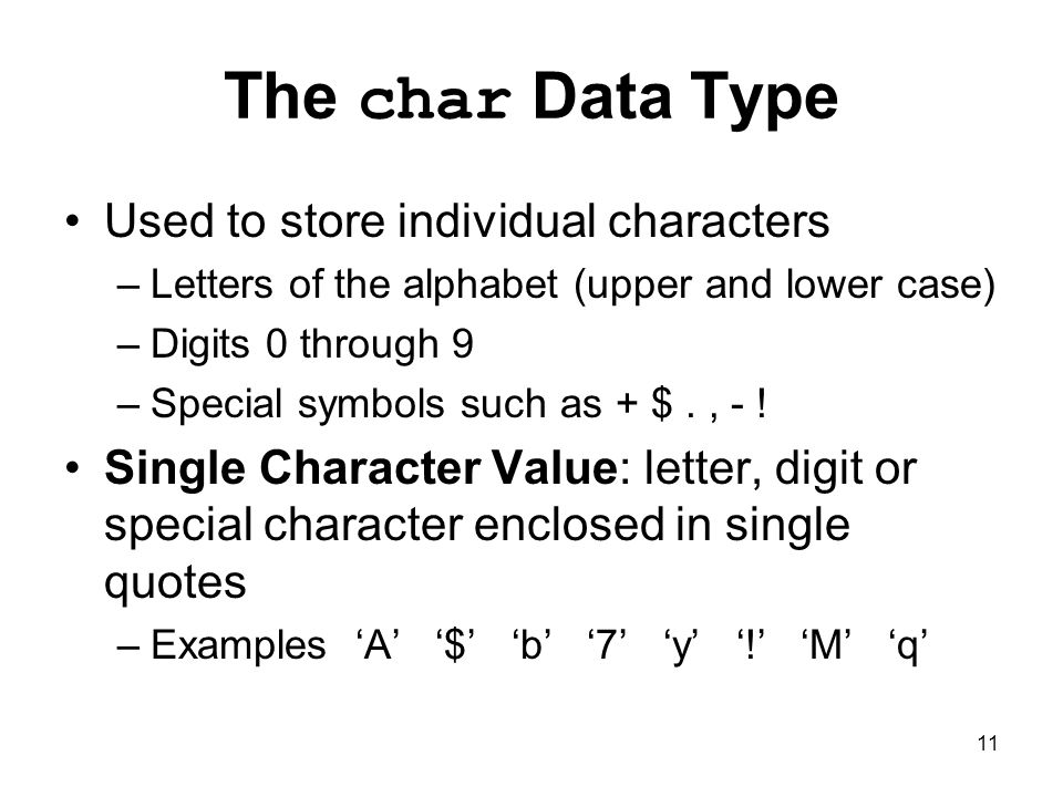 The char Data Type Used to store individual characters