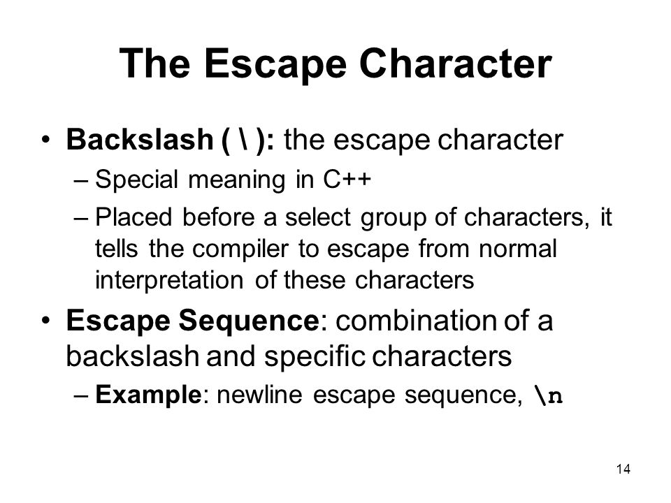 The Escape Character Backslash ( \ ): the escape character