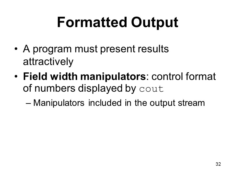 Formatted Output A program must present results attractively