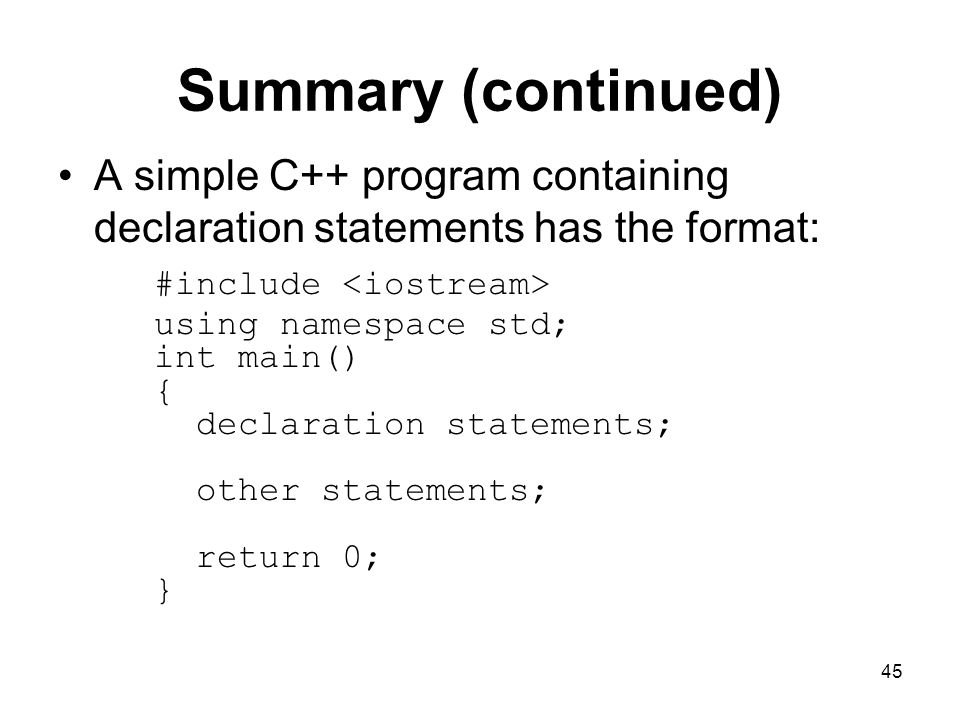 Summary (continued) A simple C++ program containing declaration statements has the format: #include <iostream>