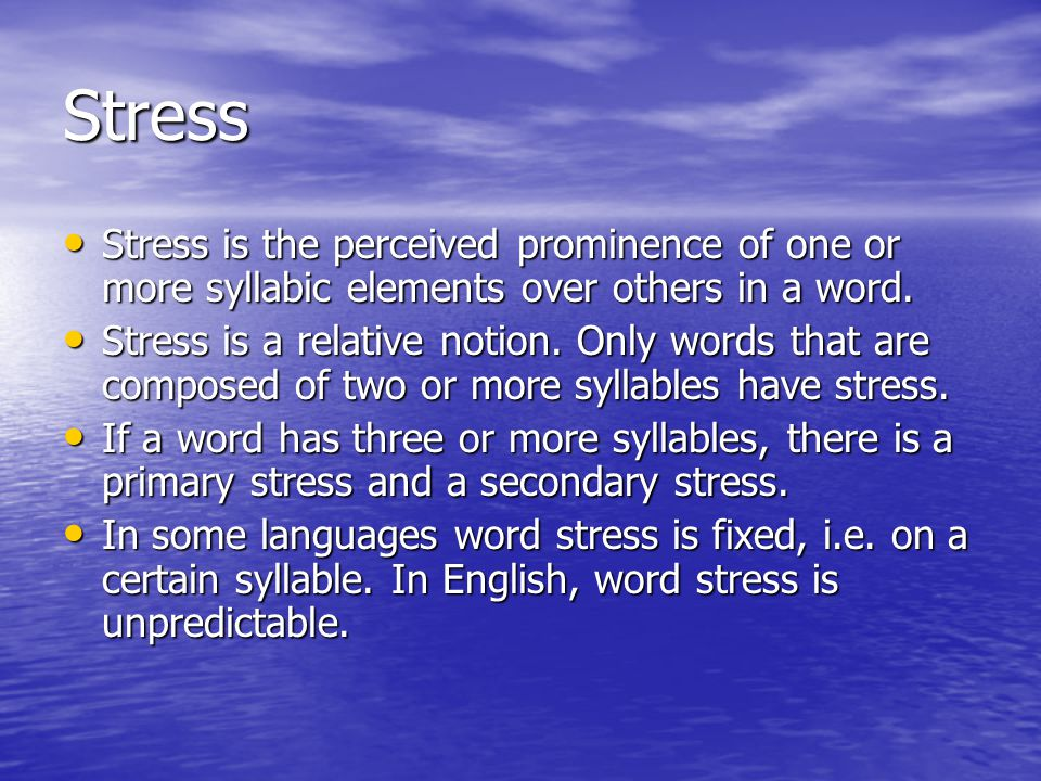 Stress Stress is the perceived prominence of one or more syllabic elements over others in a word.