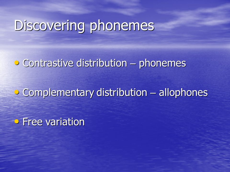 Discovering phonemes Contrastive distribution – phonemes