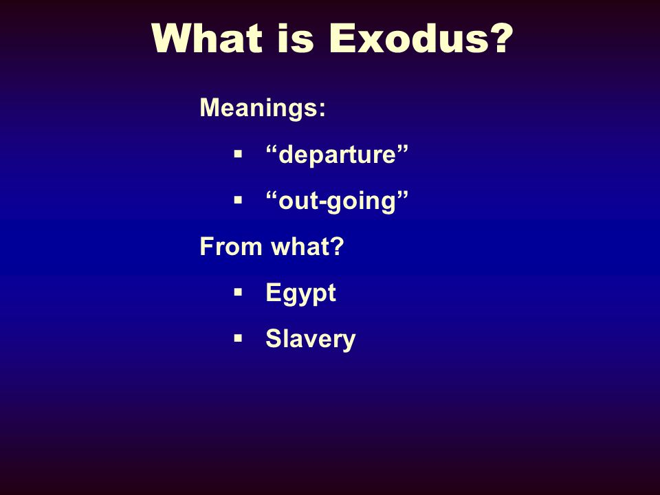 What is Exodus Meanings: departure out-going From what Egypt