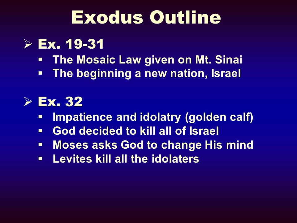Exodus Outline Ex. 19-31 Ex. 32 The Mosaic Law given on Mt. Sinai