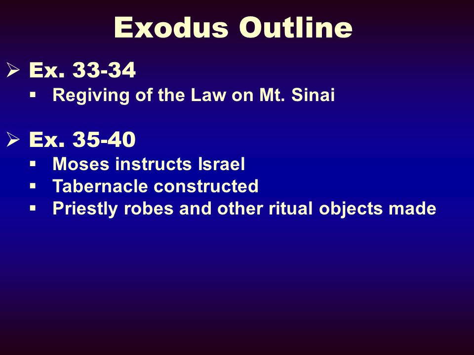 Exodus Outline Ex. 33-34 Ex. 35-40 Regiving of the Law on Mt. Sinai