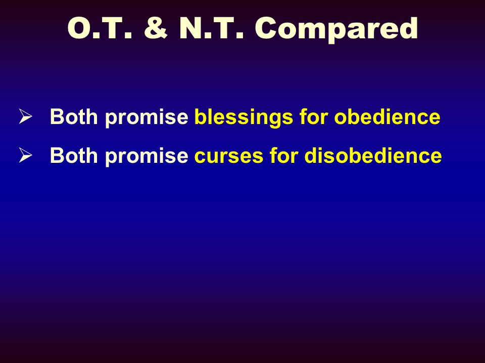 O.T. & N.T. Compared Both promise blessings for obedience