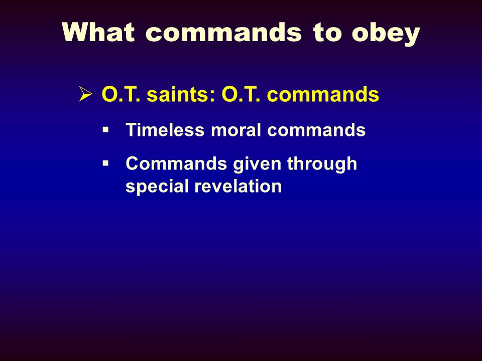 What commands to obey O.T. saints: O.T. commands