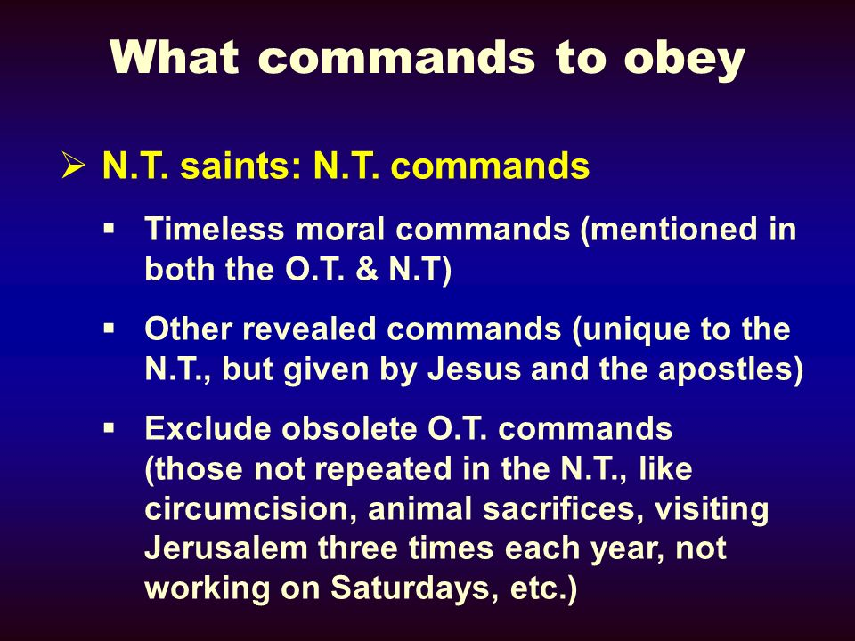 What commands to obey N.T. saints: N.T. commands