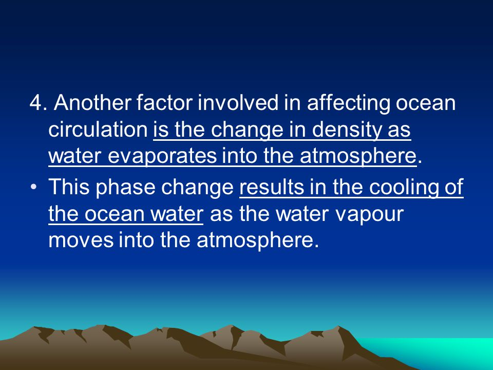 4. Another factor involved in affecting ocean circulation is the change in density as water evaporates into the atmosphere.