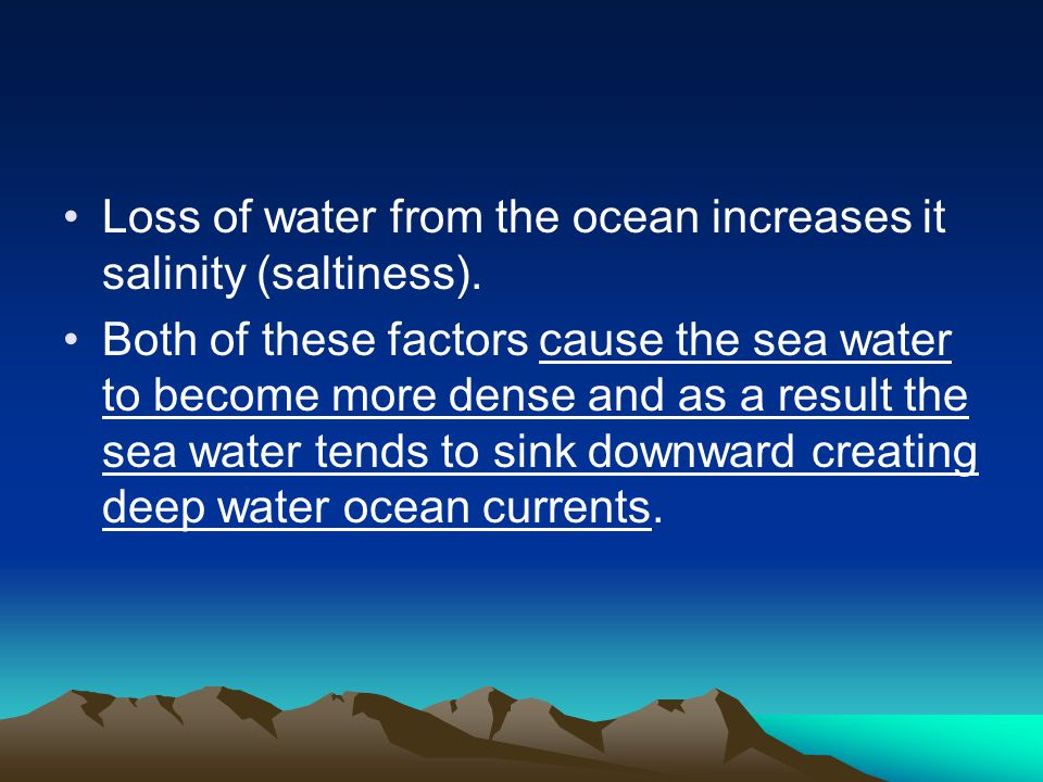 Loss of water from the ocean increases it salinity (saltiness).
