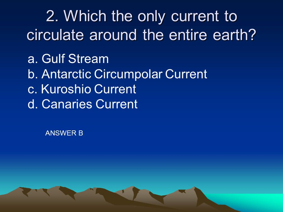 2. Which the only current to circulate around the entire earth
