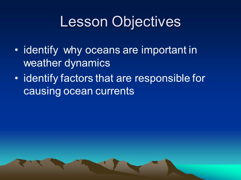 Lesson Objectives identify why oceans are important in weather dynamics.