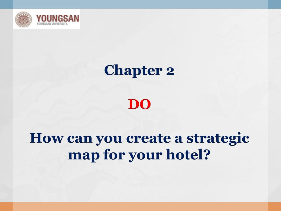 Chapter 2 DO How can you create a strategic map for your hotel