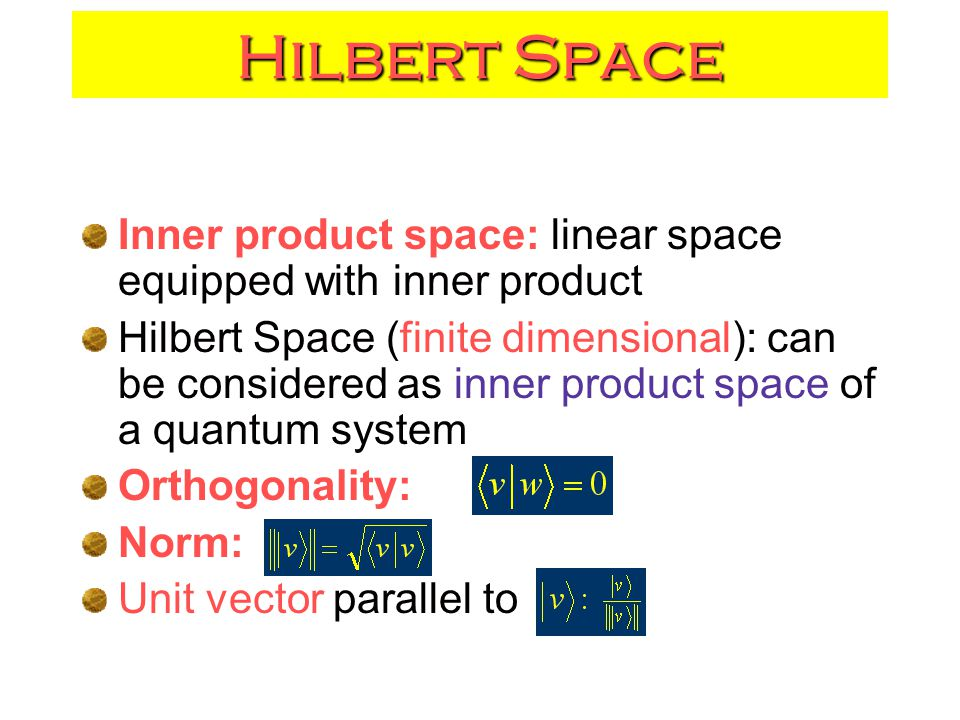 Hilbert Space Inner product space: linear space equipped with inner product.