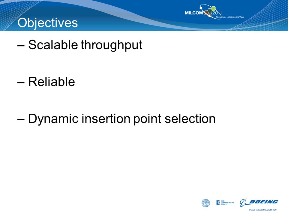 Objectives Scalable throughput Reliable Dynamic insertion point selection