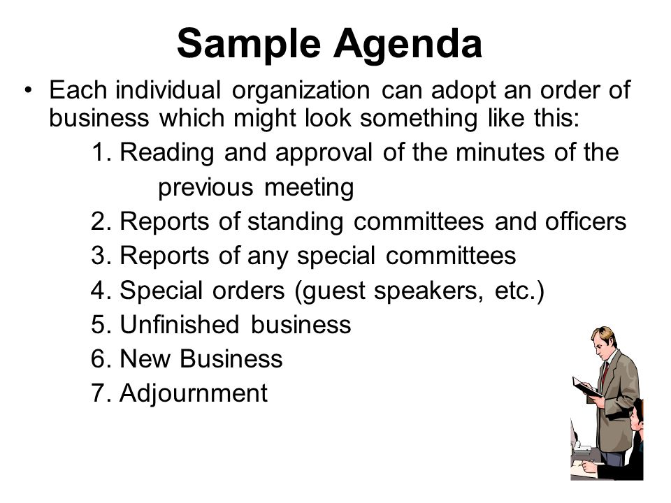 Sample Agenda Each individual organization can adopt an order of business which might look something like this: