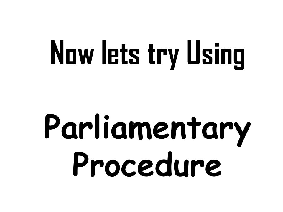Now lets try Using Parliamentary Procedure