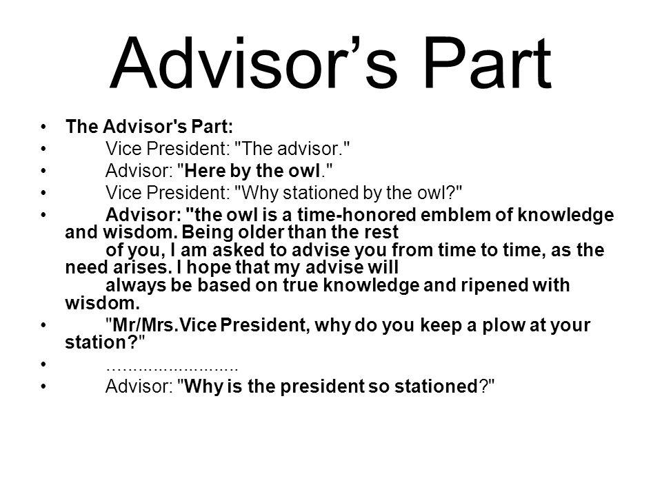 Advisor's Part The Advisor s Part: Vice President: The advisor.
