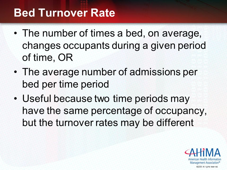 Bed Turnover Rate The number of times a bed, on average, changes occupants during a given period of time, OR.