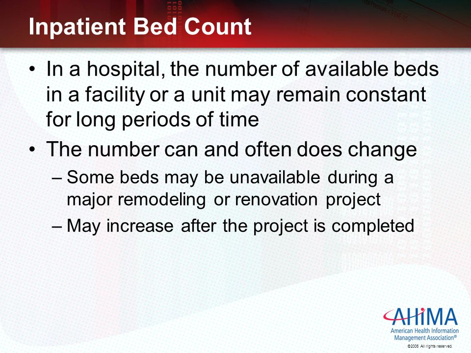 Inpatient Bed Count In a hospital, the number of available beds in a facility or a unit may remain constant for long periods of time.