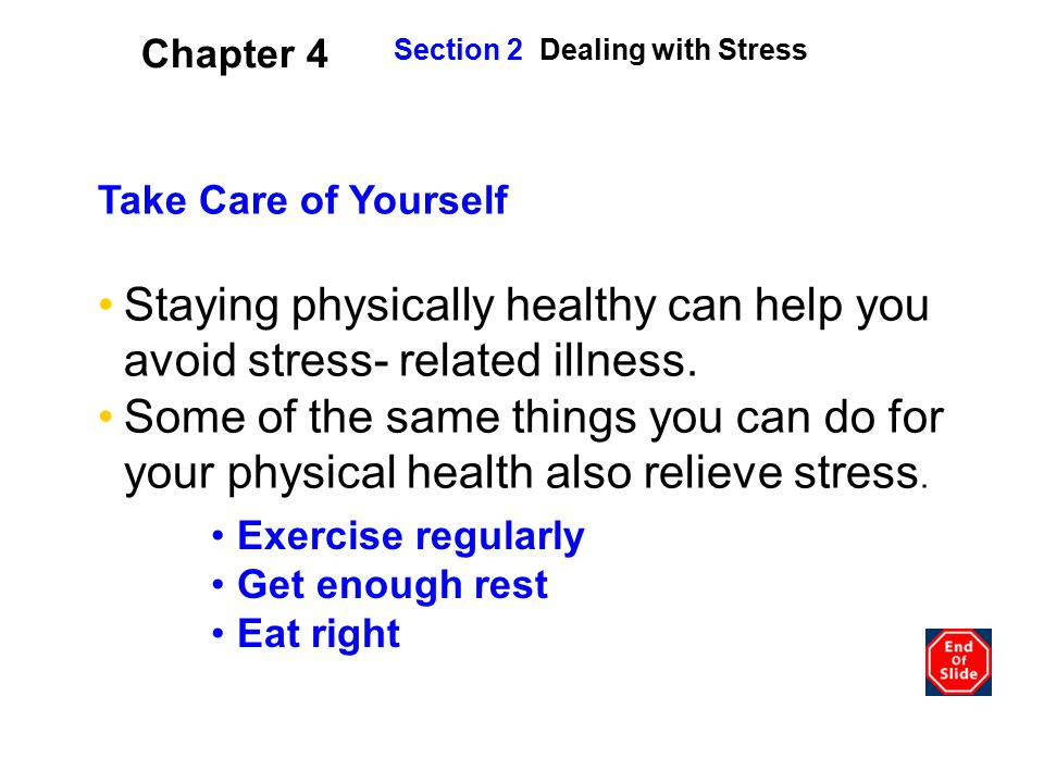 Staying physically healthy can help you avoid stress- related illness.