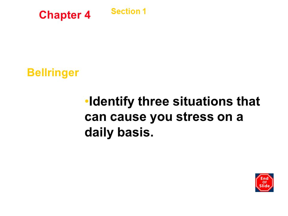 Identify three situations that can cause you stress on a daily basis.
