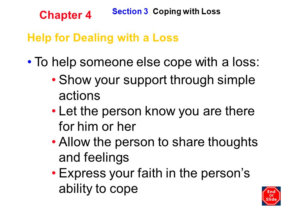 To help someone else cope with a loss: