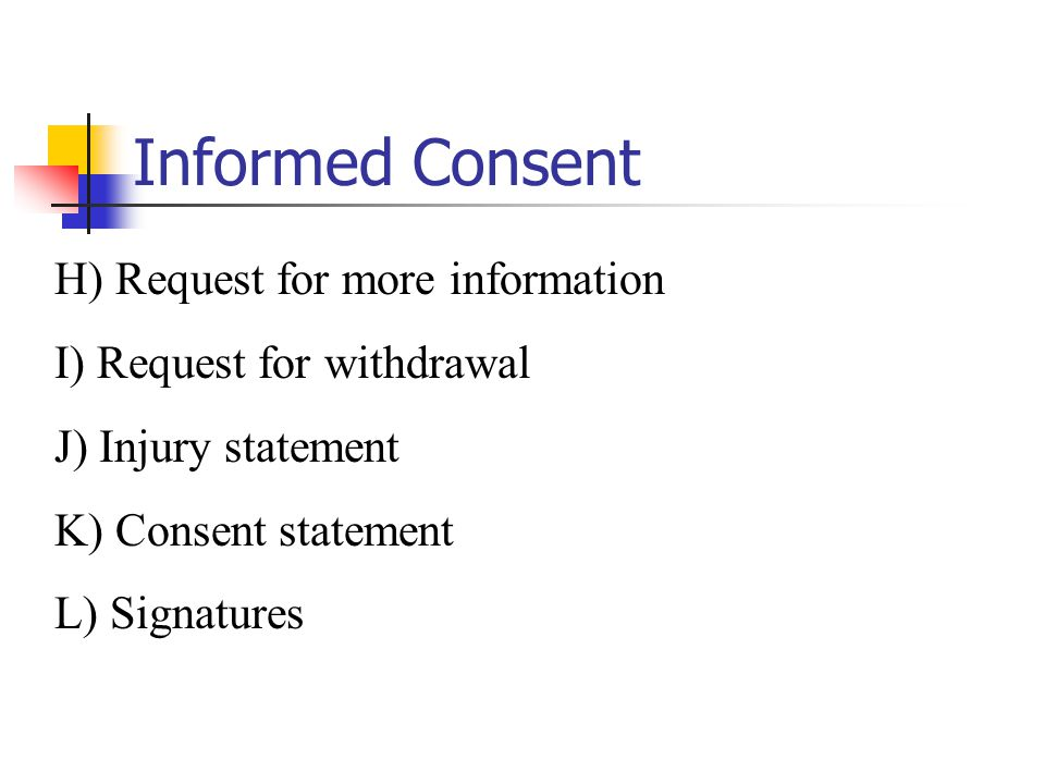 Informed Consent H) Request for more information
