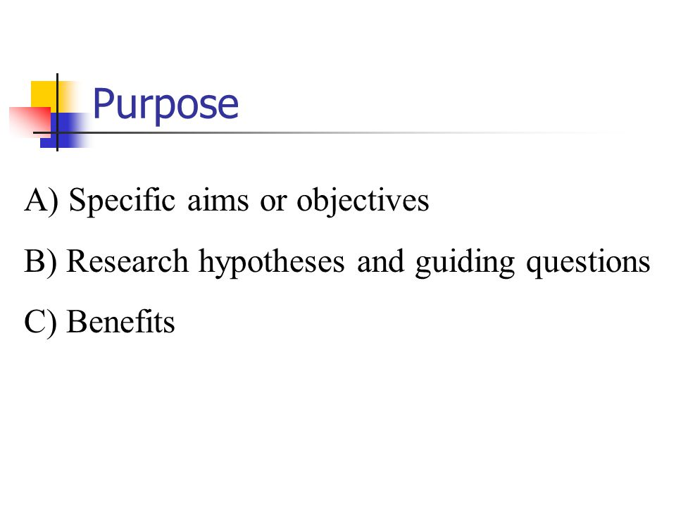 Purpose A) Specific aims or objectives