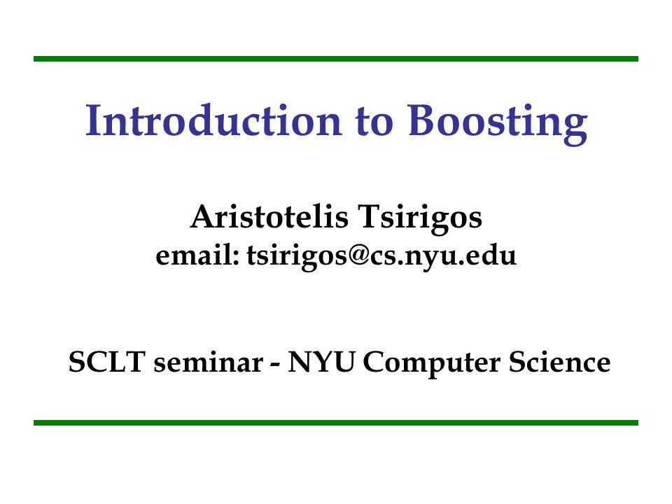 Introduction to Boosting Aristotelis Tsirigos email: tsirigos@cs nyu edu  SCLT seminar - NYU Computer Science