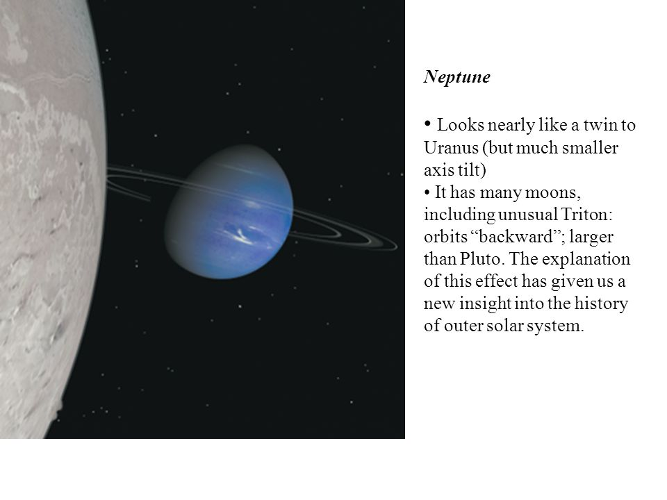 Looks nearly like a twin to Uranus (but much smaller axis tilt)