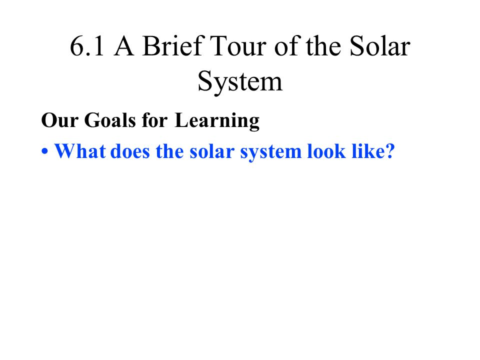 6.1 A Brief Tour of the Solar System