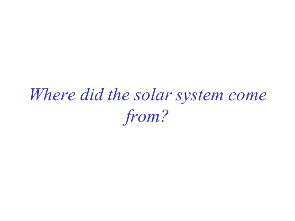 Where did the solar system come from