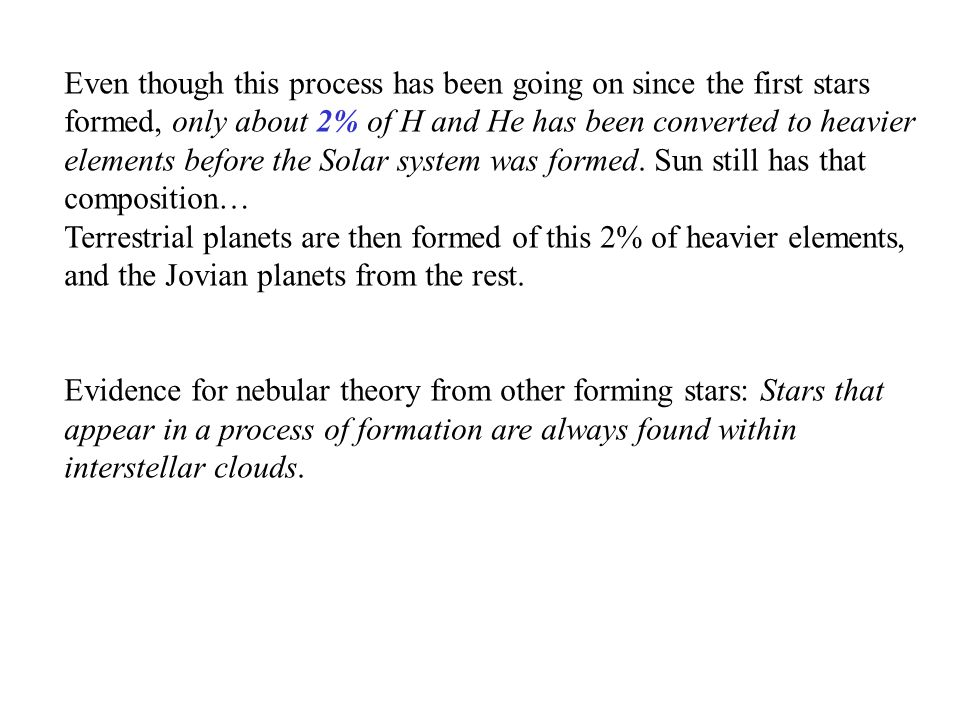 Even though this process has been going on since the first stars formed, only about 2% of H and He has been converted to heavier elements before the Solar system was formed. Sun still has that composition…