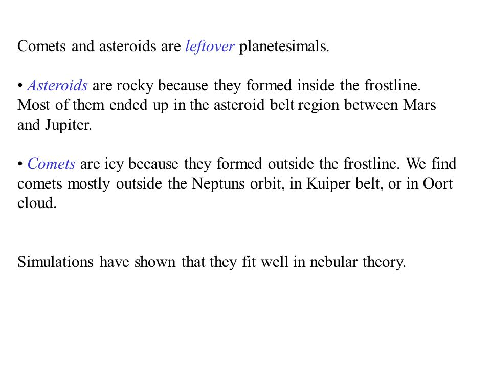 Comets and asteroids are leftover planetesimals.