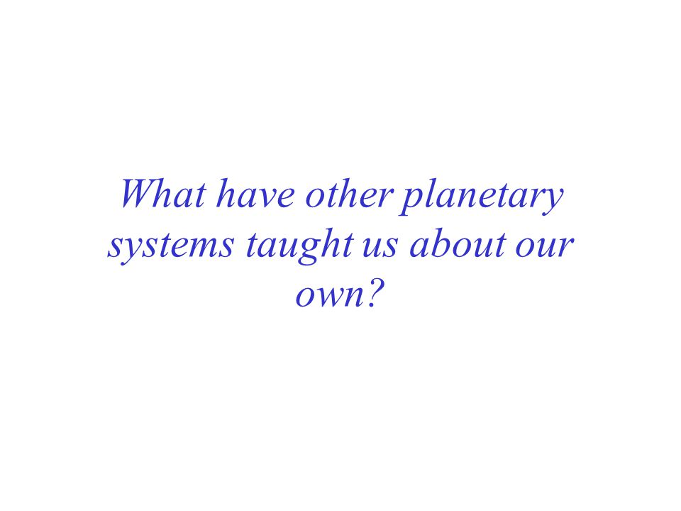What have other planetary systems taught us about our own